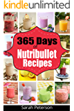 Nutribullet Recipes: 365 Days of Smoothie Recipes for Rapid Weight Loss, Detox & Burning Fat: Smoothie Recipes for Weight-Loss, Detox, Anti-Aging & So ... Juicing Recipes) (English Edition)