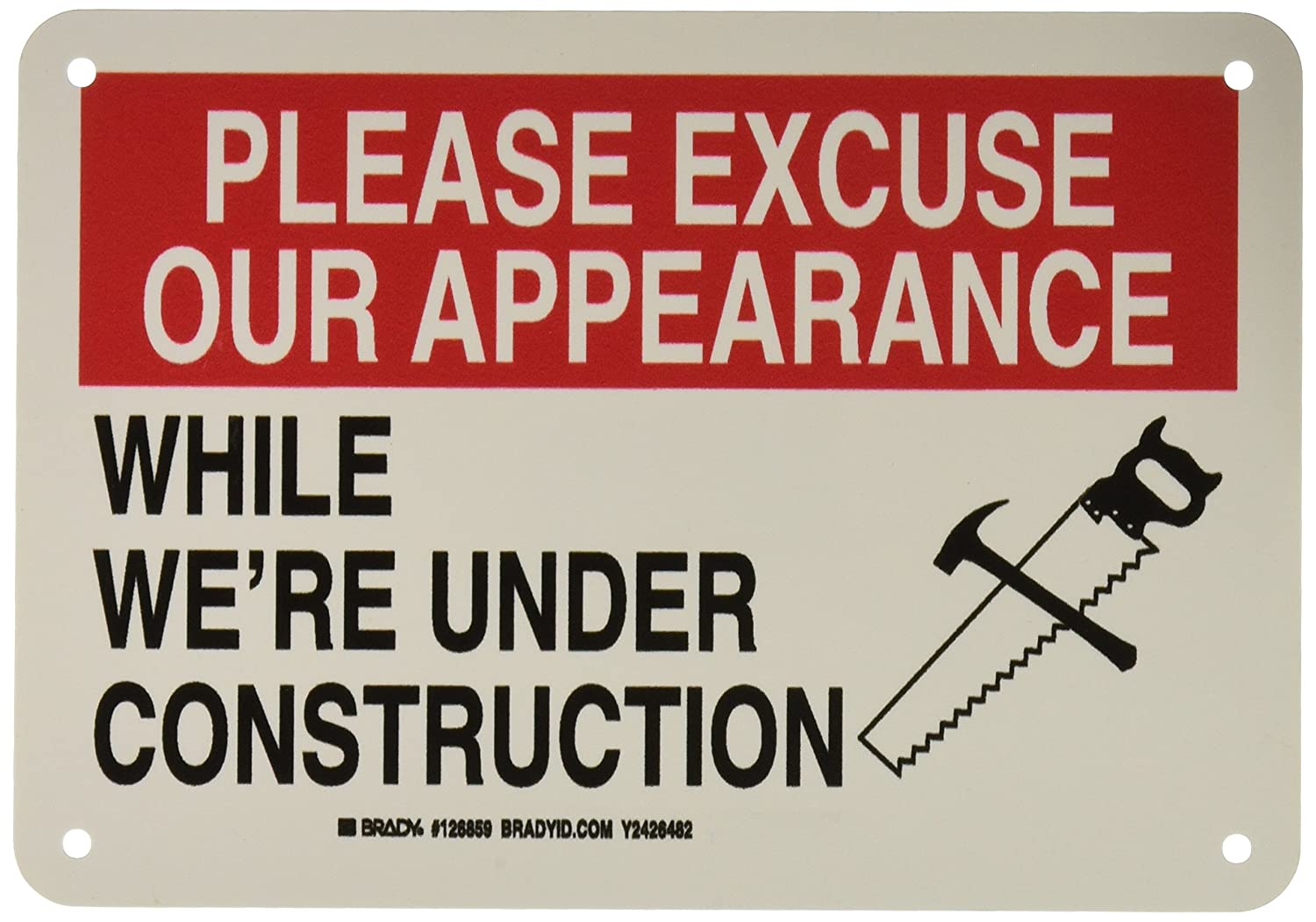"Brady 126859 Construction Site Sign, Legend""Please Excuse Our Appearance While We're Under Construction"", 7"" Height, 10"" Width, Black and Red on White"