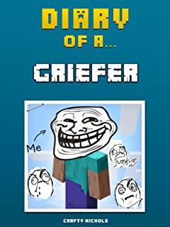 Diary of a Minecraft Griefer [An Unofficial Minecraft Book] For kids who like: Minecraft Diaries, Minecraft Books for Kids, Minecraft Diary Books, Minecraft Stories (Minecraft Tales Book 17)