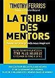 La tribu des mentors, quand les plus grands nous inspirent: Leurs secrets pour réussir, être plus heureux et donner du sens à sa vie