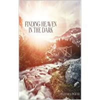 Finding Heaven In The Dark: A Memoir About Discovering Life's Meaning
