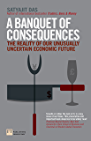 A Banquet of Consequences: The reality of our unusually uncertain economic future (Financial Times Series)