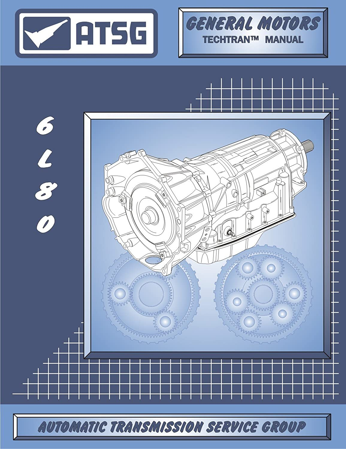 Amazon.com: ATSG 6L80E GM THM Transmission Repair Manual (6L80E Transmission  - 6L80E Transmission Pan - Best Repair Book Available!): Automotive