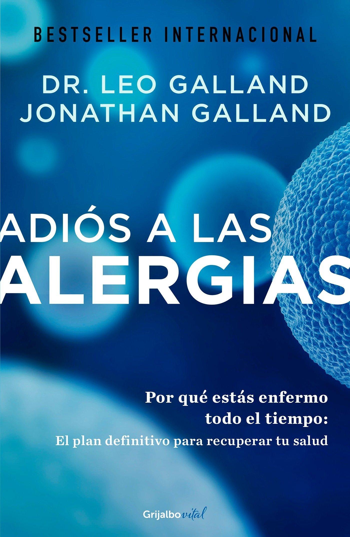 Adiós a las alergias: Por qué estás enfermo todo el tiempo: El plan definitivo para recuperar tu salud 3
