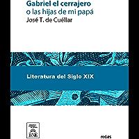 Gabriel el cerrajero o las hijas de mi papá (Spanish Edition)