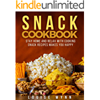 Snack Cookbook: Stay Home and Relax with Cooking Snack Recipes Makes You Happy