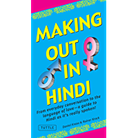 Making Out in Hindi: From everyday conversation to the language of love - a guide to Hindi as it's really spoken! (Hindi…