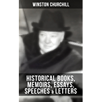 CHURCHILL: Historical Books, Memoirs, Essays, Speeches & Letters: The Second World War, My Early Life, A History of the English-Speaking Peoples, My African ... The World Crisis, Savrola… (English Edition)
