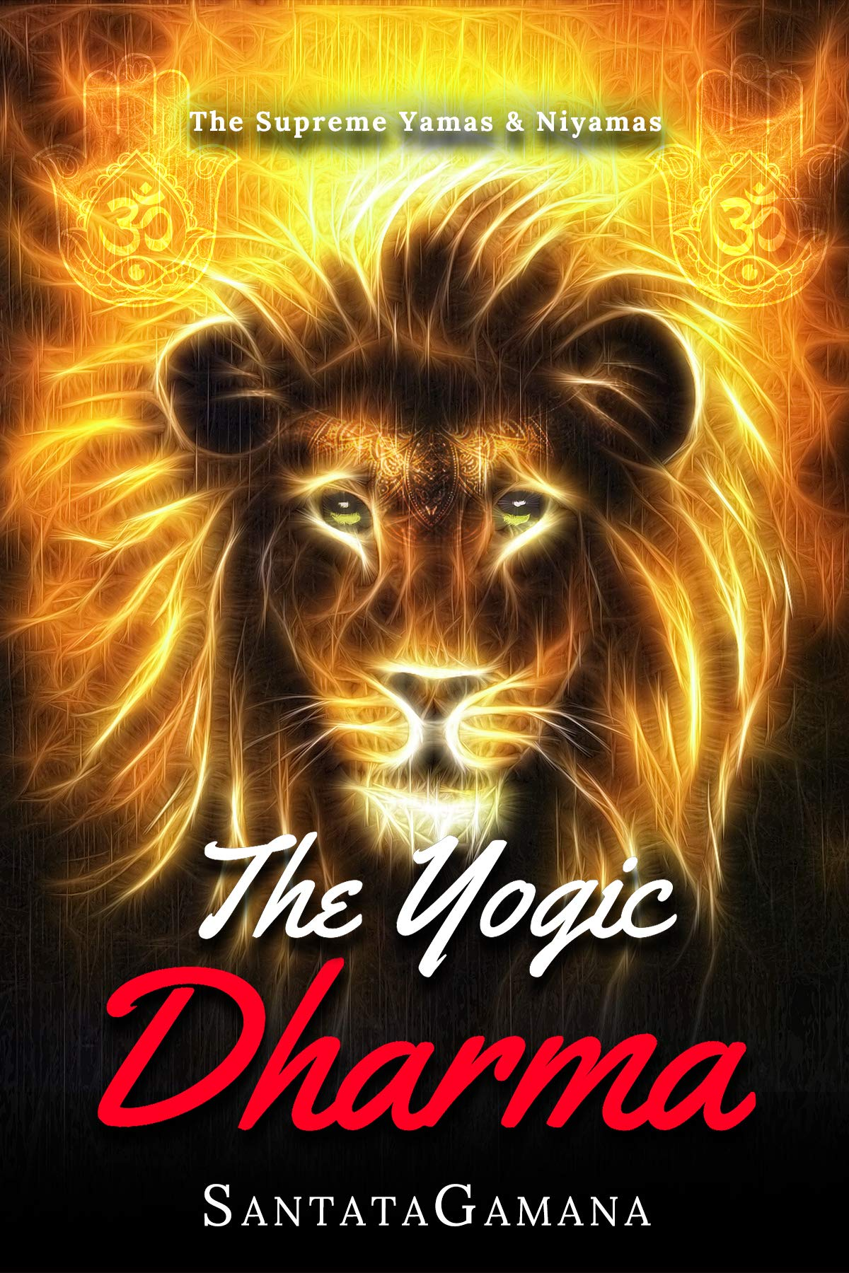 The Yogic Dharma  The Supreme Yamas And Niyamas  English Edition