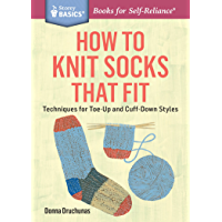 How to Knit Socks That Fit: Techniques for Toe-Up and Cuff-Down Styles. A Storey BASICS® Title book cover