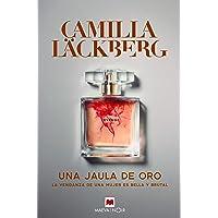Una jaula de oro: La venganza de una mujer es bella y brutal (Camilla Läckberg)