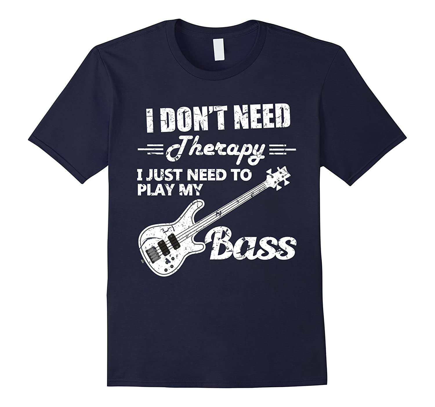 Bass Player T Shirt I Dont Need Therapy Bass Player Gift-TD