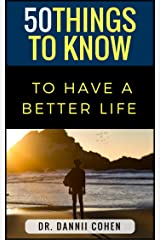 50 Things To Know To Have A Better Life: Self-Improvement Made Easy! Kindle Edition