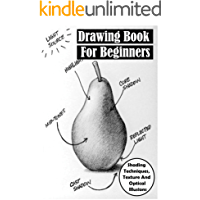 Drawing Book For Beginners_ Shading Techniques, Texture And Optical Illusions: Instructions For Shading