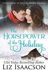 The Horsepower of the Holiday: Glover Family Saga & Christian Romance (Shiloh Ridge Ranch in Three Rivers Romance Book 2) Kindle Edition
