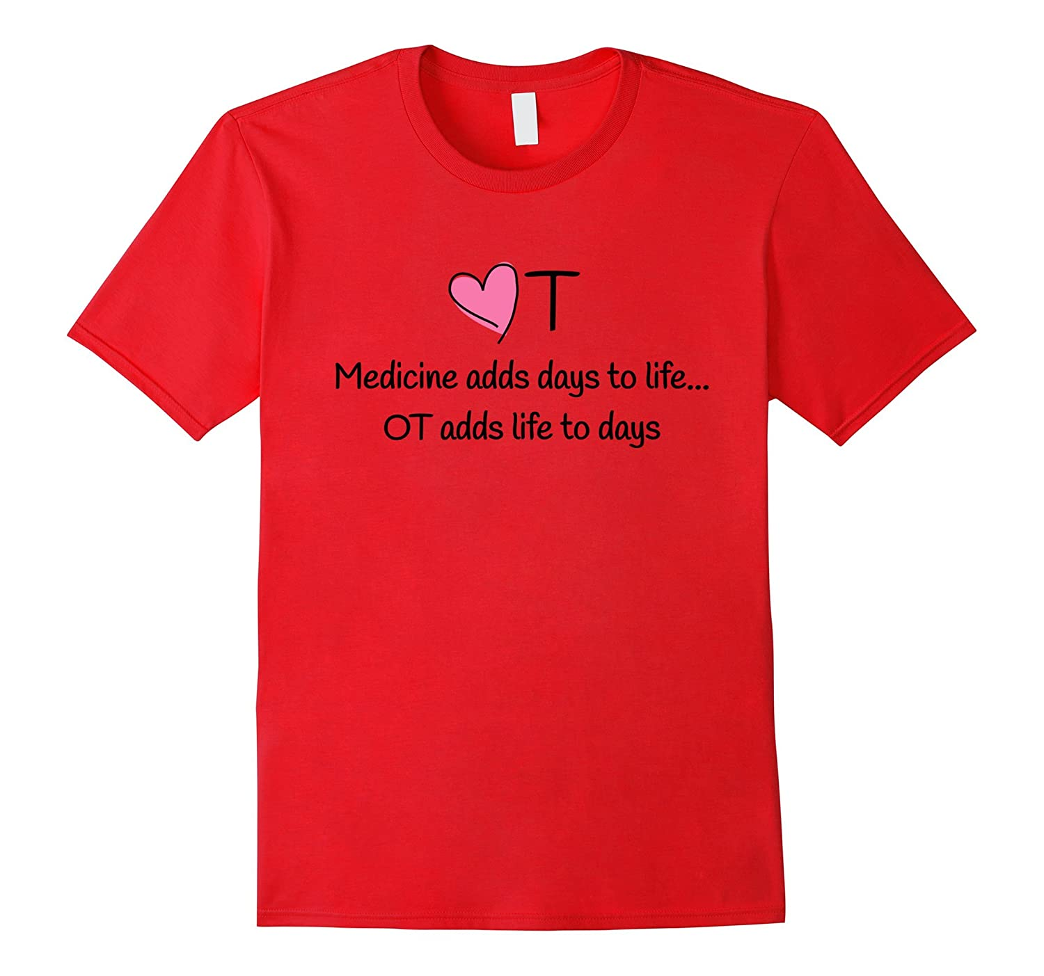 Occupational Therapy Adds Life To Days T-Shirt With OT Heart-TJ