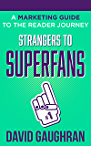 Strangers To Superfans: A Marketing Guide to The Reader Journey (Let's Get Publishing Book 2)