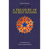 A Treasury of Sacred Maxims: A Commentary on Islamic Legal Principles (Treasury in Islamic Thought and Civilization)