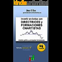 Invertir en Bolsa con Directrices y Formaciones Chartistas: Análisis Gráfico de Valores y principales formaciones…
