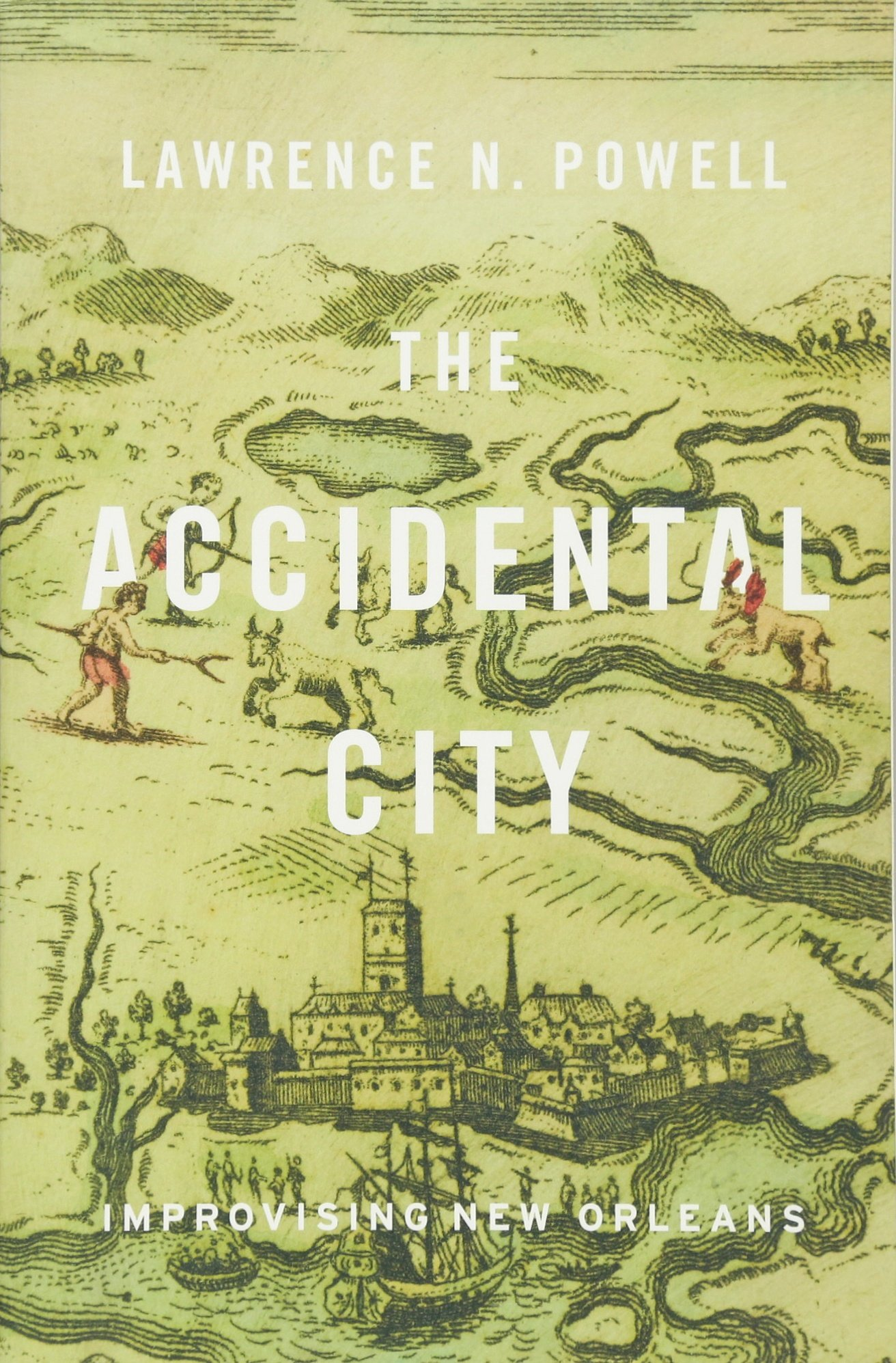 The Accidental City: Improvising New Orleans: Lawrence N. Powell:  9780674725904: Amazon.com: Books