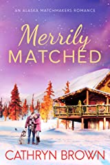 Merrily Matched: (A Christmas Novella - An Alaska Matchmakers Romance Book 3.5) Kindle Edition