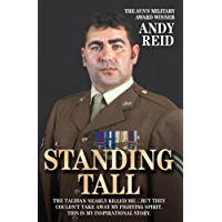 Standing Tall - The Inspirational Story of a True British Hero: The Taliban Nearly Killed Me...But They Couldn't Take Away My Fighting Spirit. This is My Inspirational Story