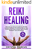 Reiki Healing: Start now your Personal Awakening with Reiki Kundalini Meditation. The Ultimate Step-by-Step, Comprehensive Guide to Master Reiki & Healing Meditation. Aura cleansing tips