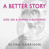 A Better Story: God, Sex and Human Flourishing