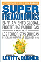 SuperFreakonomics: Enfriamiento global, prostitutas patrióticas y por qué los terroristas suicidas deberían contratar un seguro de vida (Spanish Edition) Paperback