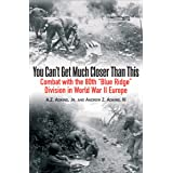 """You Can't Get Much Closer Than This: Combat With the 80th """"Blue Ridge"""" Division in World War II Europe"""