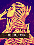 George Eliot: The Complete Works: Brother Jacob, Adam Bede,Scenes of Clerical Life,The Lifted Veil... (Bauer Classics…