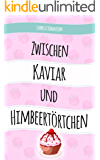 Zwischen Kaviar und Himbeertörtchen: Liebesroman (German Edition)