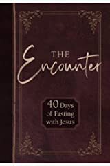 The Encounter: 40 Days of Fasting with Jesus Kindle Edition