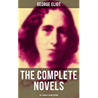 The Complete Novels of George Eliot - All 9 Novels in One Edition: Adam Bede, The Lifted Veil, The Mill on the Floss, Silas Marner, Romola, Brother Jacob, ... the Radical, Middlemarch & Daniel Deronda