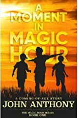 A Moment in Magic Hour: A Coming of Age Story (Magic Hour Series Book 1) Kindle Edition