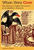 When Hens Crow: The Womanâs Rights Movement in Antebellum America