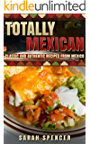 Totally Mexican: Classic and New Recipes from Mexico