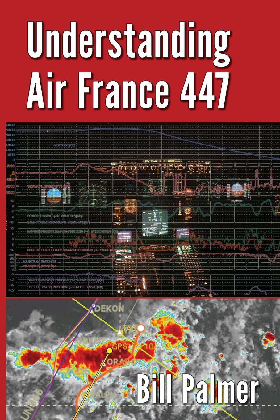 Understanding Air France 447: Bill Palmer: 9780989785723: Amazon.com: Books