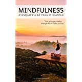 Mindfulness Atenção Plena para Iniciantes: Viva o Agora e tenha Atenção Plena Todos os Dias