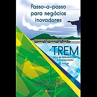 Passo-a-passo para negócios inovadores: TREM: Trilha de Referência para o Empreendedor