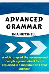 ADVANCED GRAMMAR IN A NUTSHELL: All the Necessary Grammatical Rules for Academic Purposes (Advanced English Book 1) Kindle Edition