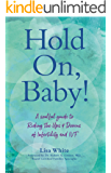 Hold On, Baby!: A Soulful Guide to Riding the Ups and Downs of Infertility and IVF