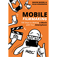 Mobile Filmmaking: 100 steps to making a movie with your smartphone book cover