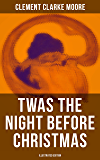 Twas the Night Before Christmas (Illustrated Edition): A Visit from St. Nicholas