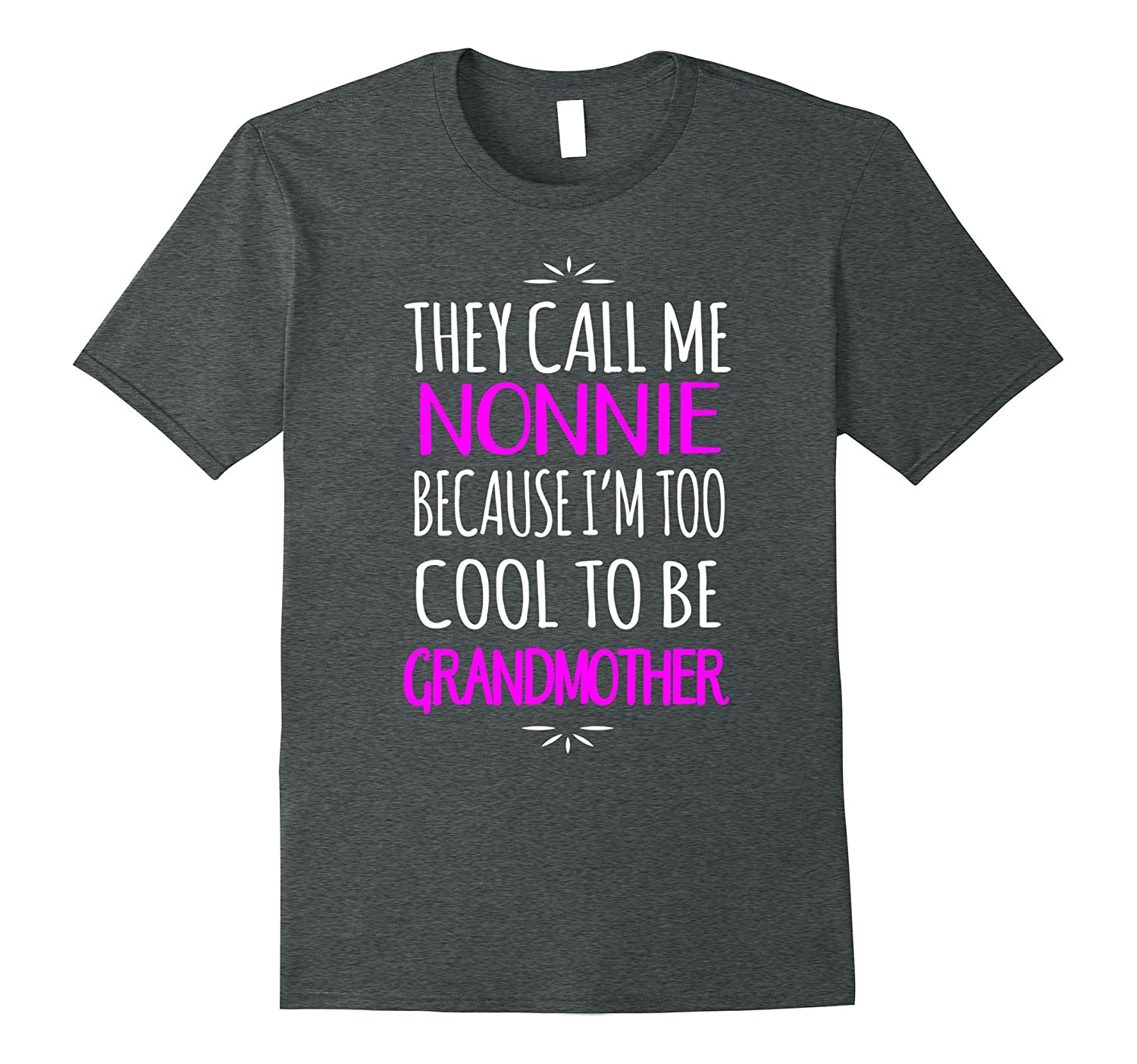 They Call Me Nonnie Too Cool To Be Grandmother T-Shirt