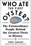 Who Ate the First Oyster?: The Extraordinary People Behind the Greatest Firsts in History