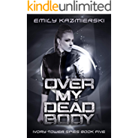 Over My Dead Body (Ivory Tower Spies Book 5)