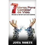 7 Horas para Cambiar de Vida: Desata tu Versión Libre de Cadenas (Spanish Edition)