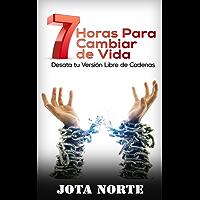 7 Horas para Cambiar de Vida: Desata tu Versión Libre de Cadenas