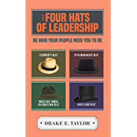 The Four Hats of Leadership: Be Who Your People Need You To Be
